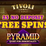 25 Pyramid Quest for Immortality free Spins NO DEPOSIT REQUIRED at Tivoli Casino