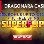 Get a 100% Bonus up to €200 + an Exclusive 30 Dragonara Casino Free Spins on the SuperFlip Slot