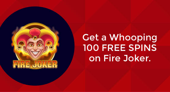 Collect Your 100 Fire Joker No Deposit Free Spins At Karjala Kasino