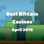 Best BitCoin Casinos April 2018 – our top choices for the month are out!