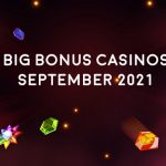 Big Bonus Casinos for September 2021: If you're a High Roller or Bonus Hunter you're gonna love these!